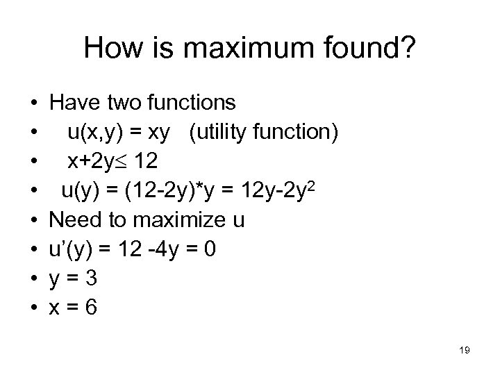 How is maximum found? • • Have two functions u(x, y) = xy (utility