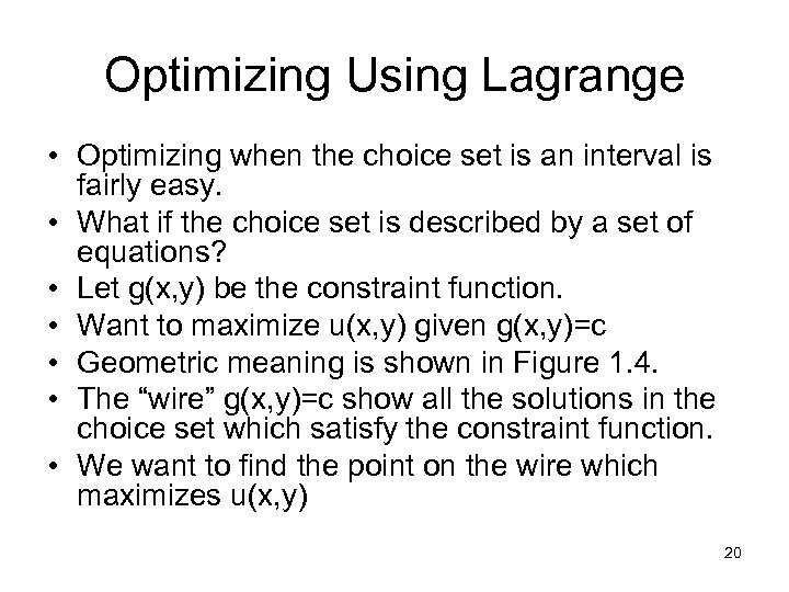 Optimizing Using Lagrange • Optimizing when the choice set is an interval is fairly