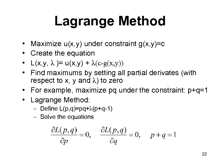 Lagrange Method • • Maximize u(x, y) under constraint g(x, y)=c Create the equation