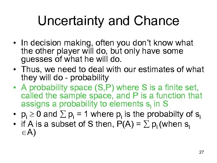 Uncertainty and Chance • In decision making, often you don't know what the other
