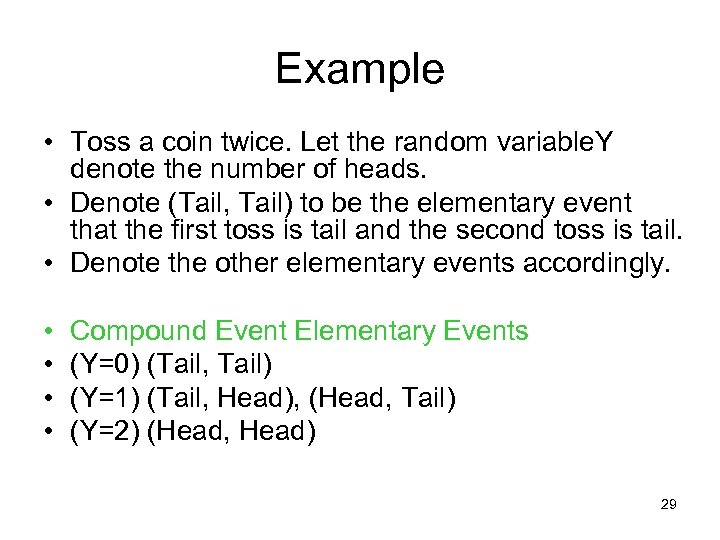 Example • Toss a coin twice. Let the random variable. Y denote the number