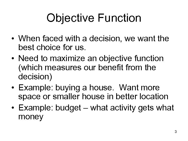 Objective Function • When faced with a decision, we want the best choice for