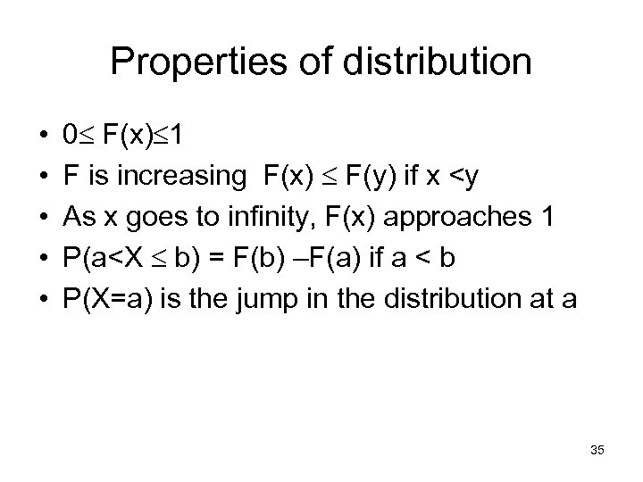 Properties of distribution • • • 0 F(x) 1 F is increasing F(x) F(y)