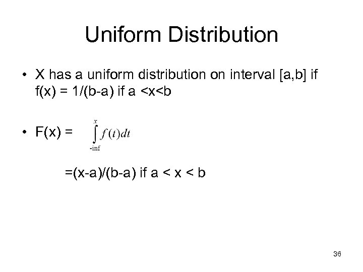 Uniform Distribution • X has a uniform distribution on interval [a, b] if f(x)