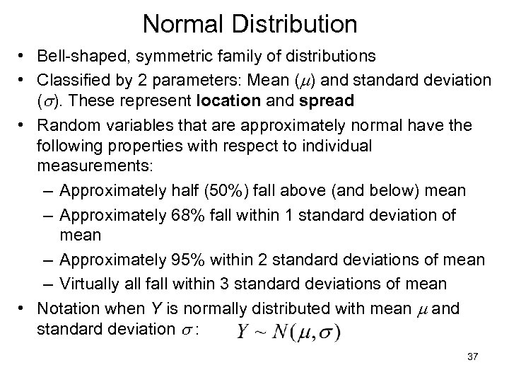 Normal Distribution • Bell-shaped, symmetric family of distributions • Classified by 2 parameters: Mean