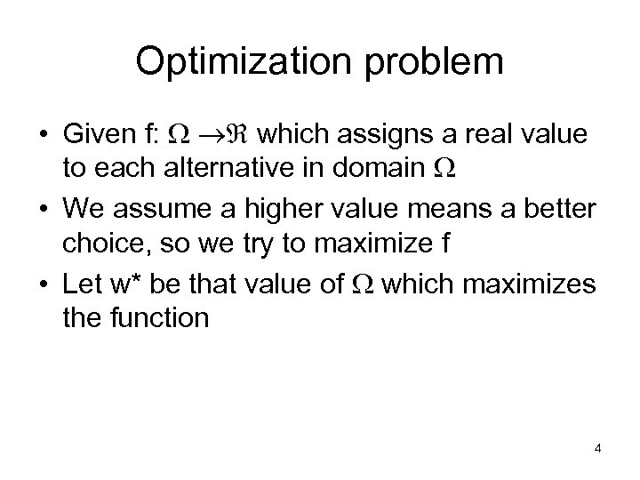 Optimization problem • Given f: which assigns a real value to each alternative in