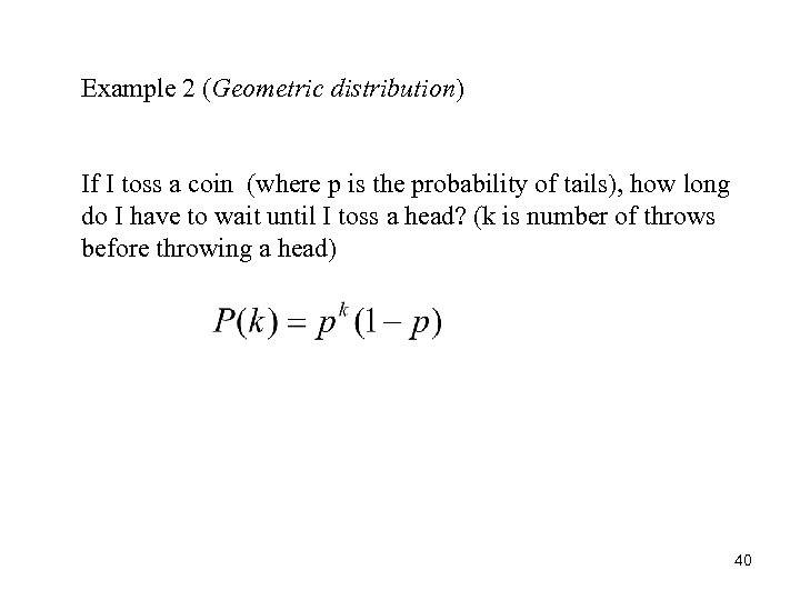 Example 2 (Geometric distribution) If I toss a coin (where p is the probability