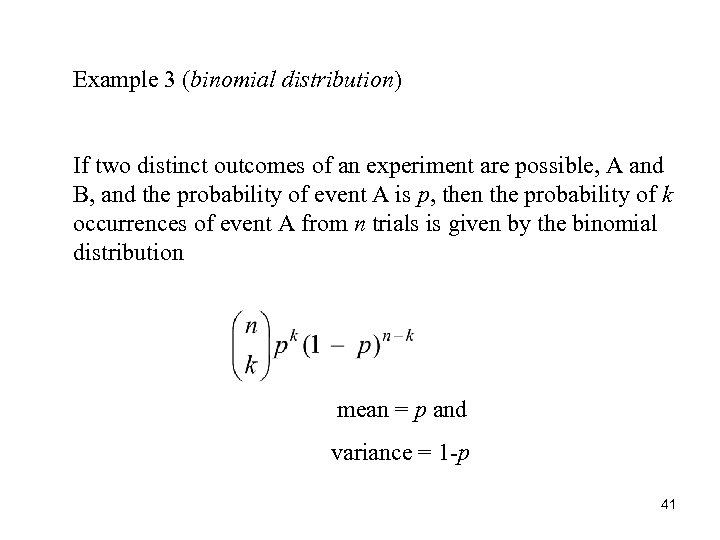 Example 3 (binomial distribution) If two distinct outcomes of an experiment are possible, A