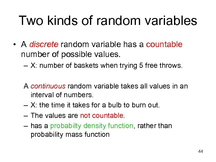 Two kinds of random variables • A discrete random variable has a countable number