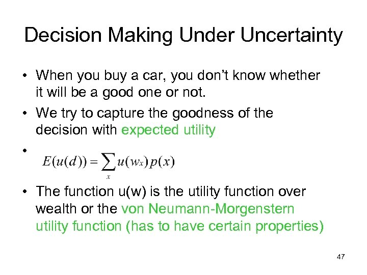 Decision Making Under Uncertainty • When you buy a car, you don't know whether