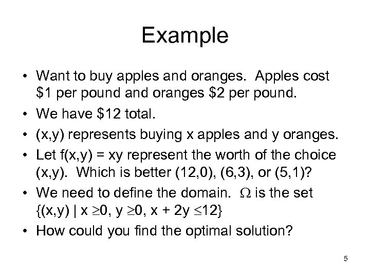 Example • Want to buy apples and oranges. Apples cost $1 per pound and