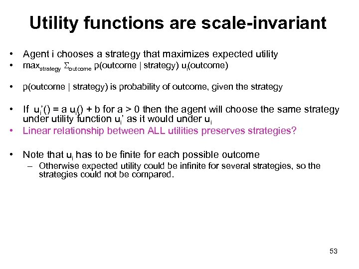 Utility functions are scale-invariant • Agent i chooses a strategy that maximizes expected utility