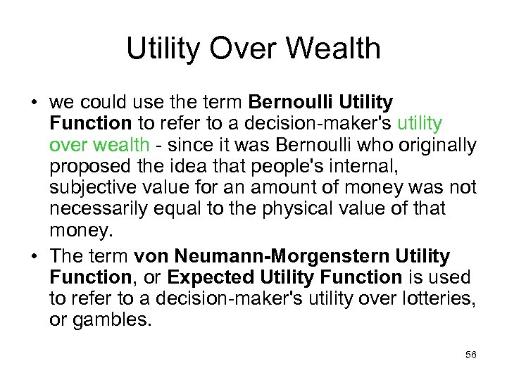 Utility Over Wealth • we could use the term Bernoulli Utility Function to refer