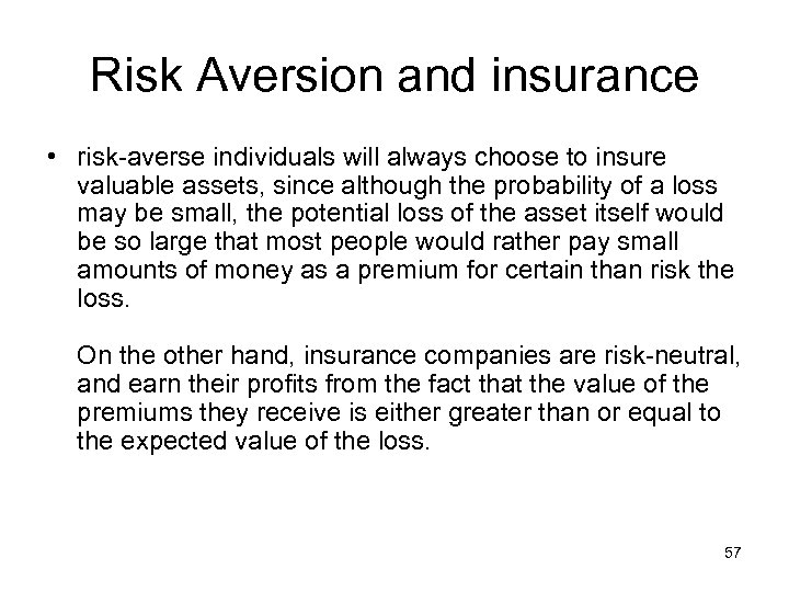 Risk Aversion and insurance • risk-averse individuals will always choose to insure valuable assets,