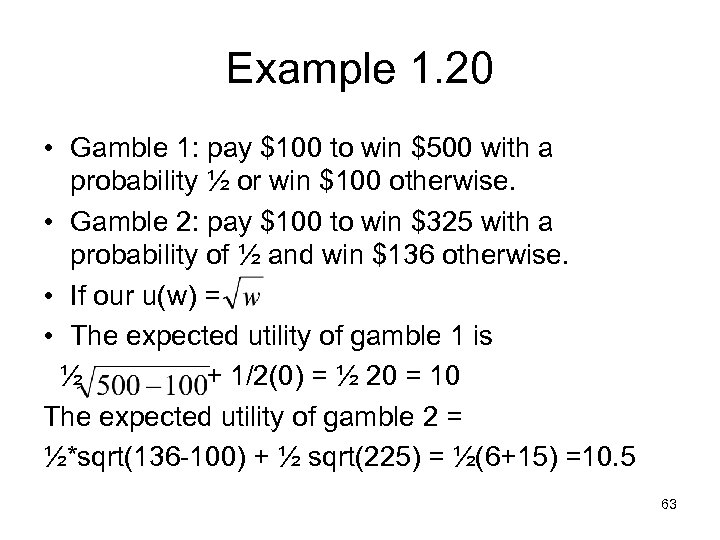 Example 1. 20 • Gamble 1: pay $100 to win $500 with a probability