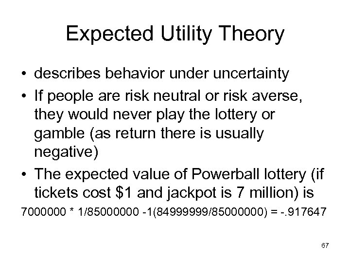 Expected Utility Theory • describes behavior under uncertainty • If people are risk neutral