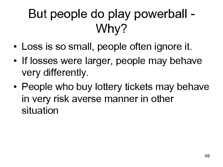 But people do play powerball Why? • Loss is so small, people often ignore