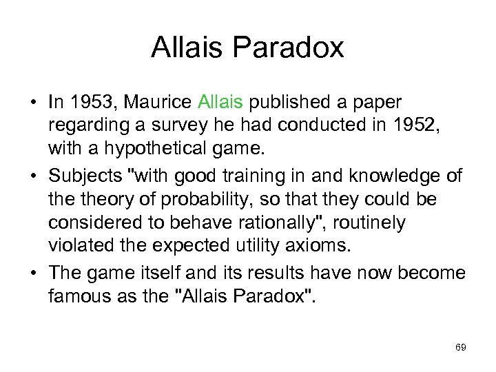 Allais Paradox • In 1953, Maurice Allais published a paper regarding a survey he