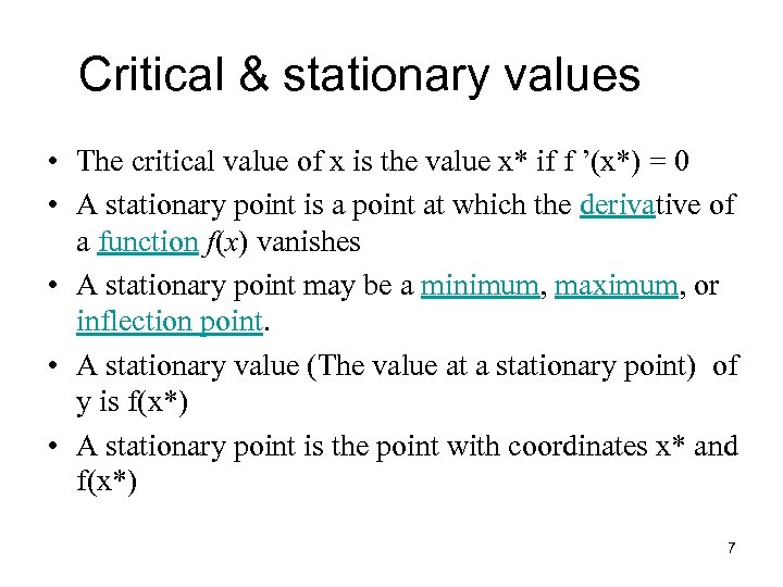Critical & stationary values • The critical value of x is the value x*