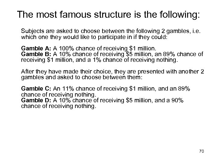 The most famous structure is the following: Subjects are asked to choose between the