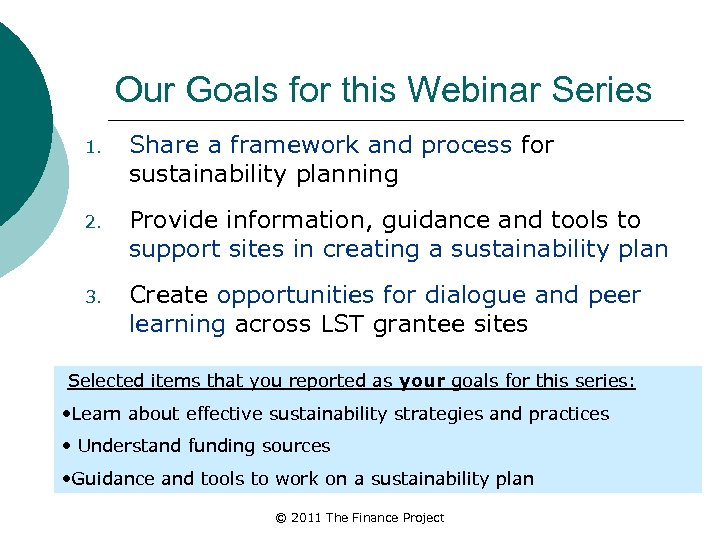 Our Goals for this Webinar Series 1. Share a framework and process for sustainability