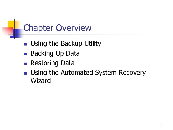 Chapter Overview n n Using the Backup Utility Backing Up Data Restoring Data Using