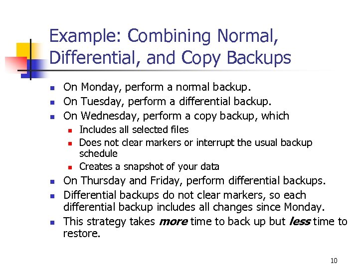 Example: Combining Normal, Differential, and Copy Backups n n n On Monday, perform a