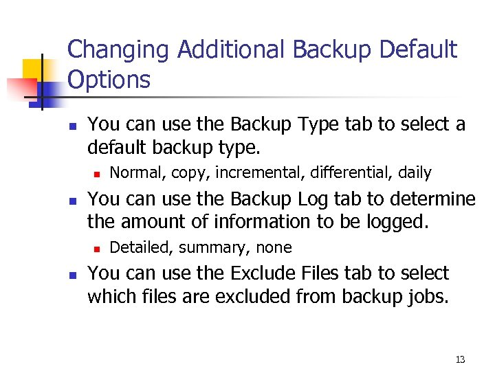 Changing Additional Backup Default Options n You can use the Backup Type tab to