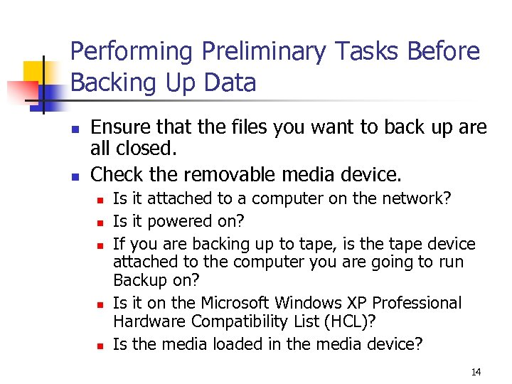 Performing Preliminary Tasks Before Backing Up Data n n Ensure that the files you