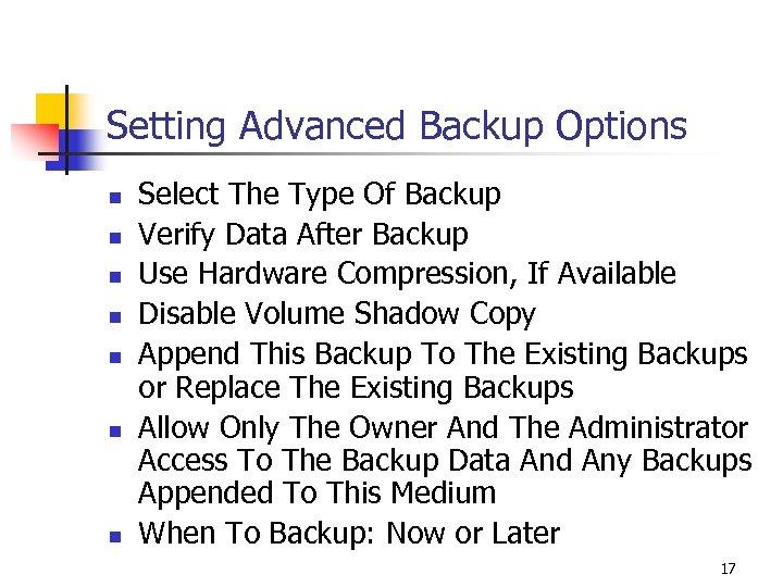 Setting Advanced Backup Options n n n n Select The Type Of Backup Verify