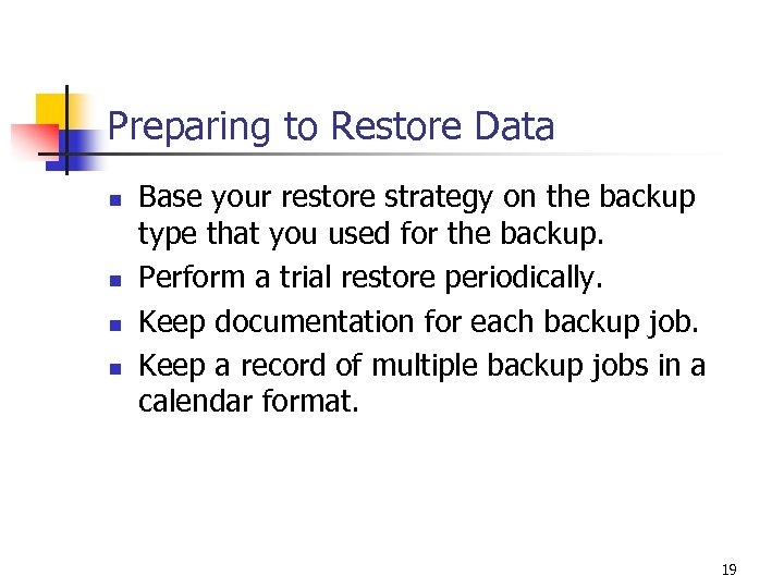 Preparing to Restore Data n n Base your restore strategy on the backup type