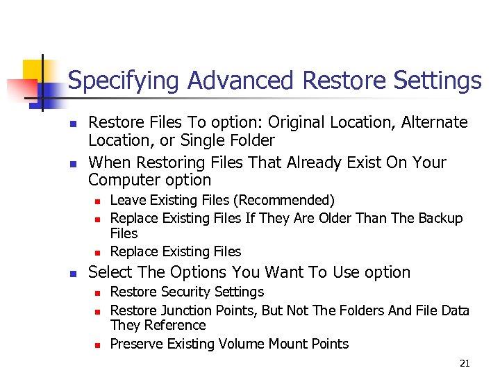 Specifying Advanced Restore Settings n n Restore Files To option: Original Location, Alternate Location,