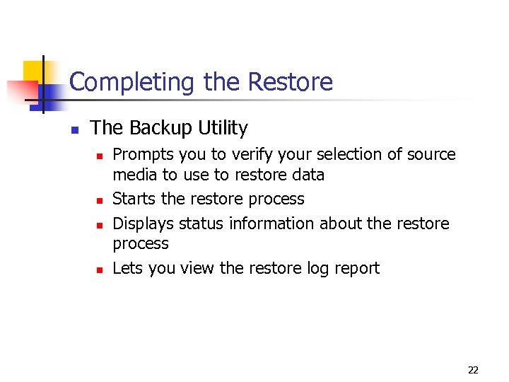 Completing the Restore n The Backup Utility n n Prompts you to verify your