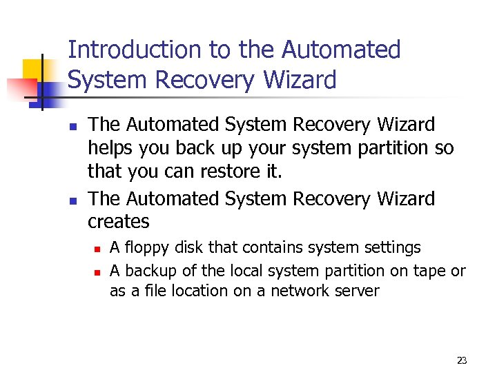 Introduction to the Automated System Recovery Wizard n n The Automated System Recovery Wizard