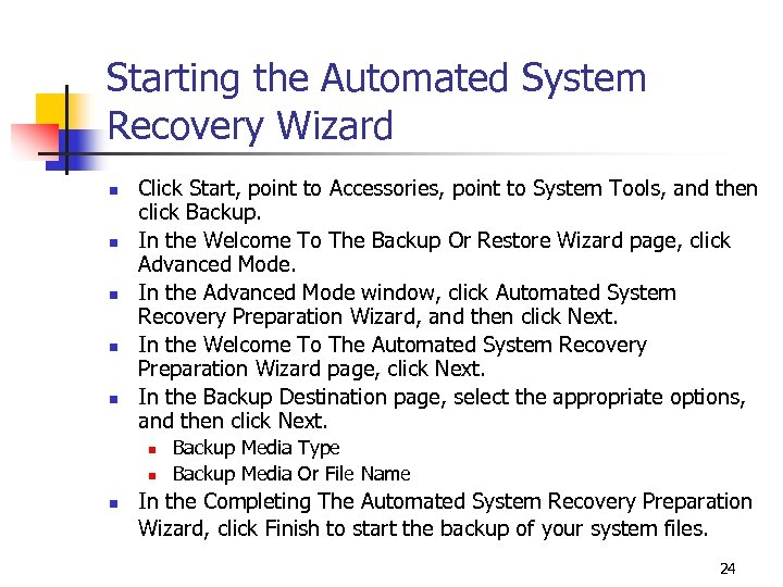 Starting the Automated System Recovery Wizard n n n Click Start, point to Accessories,