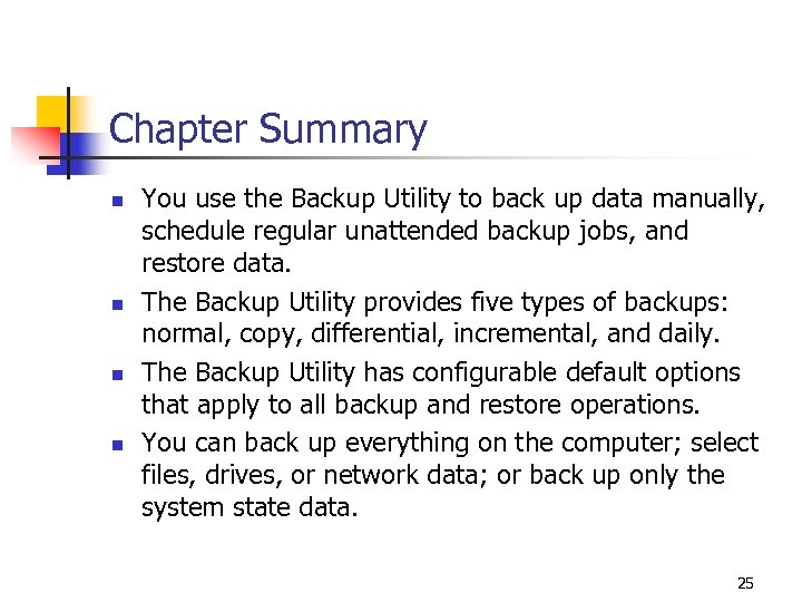 Chapter Summary n n You use the Backup Utility to back up data manually,