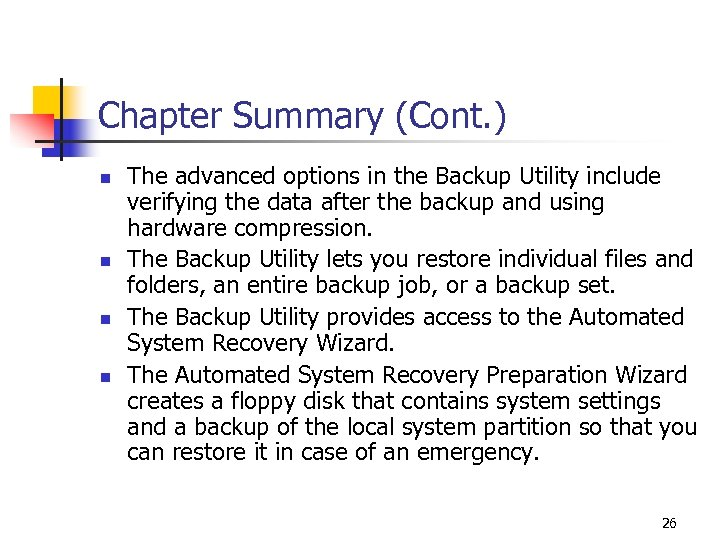 Chapter Summary (Cont. ) n n The advanced options in the Backup Utility include
