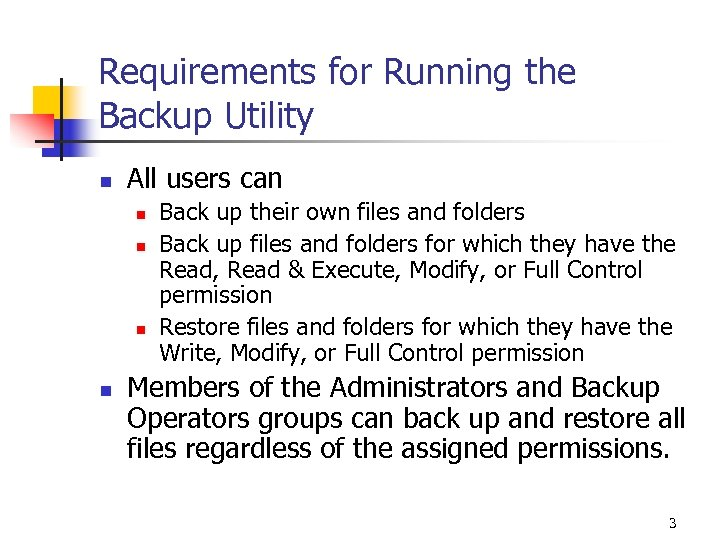 Requirements for Running the Backup Utility n All users can n n Back up