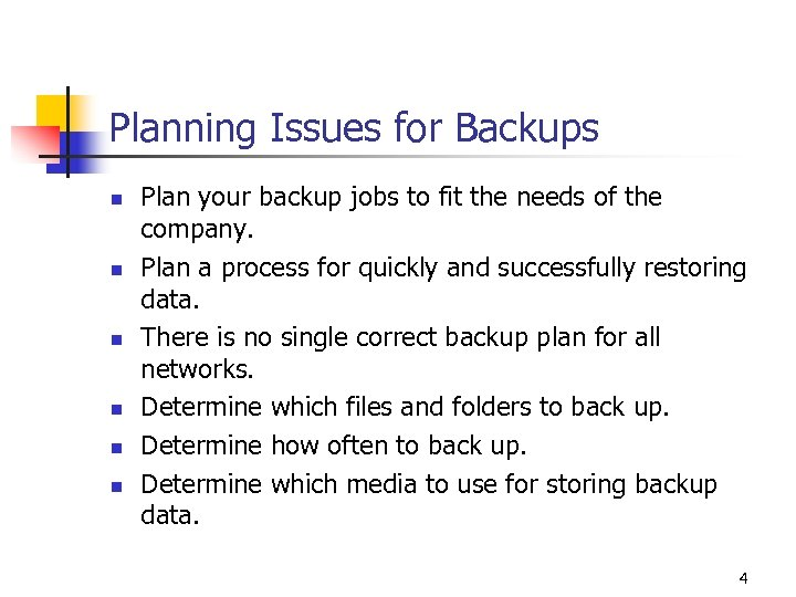 Planning Issues for Backups n n n Plan your backup jobs to fit the