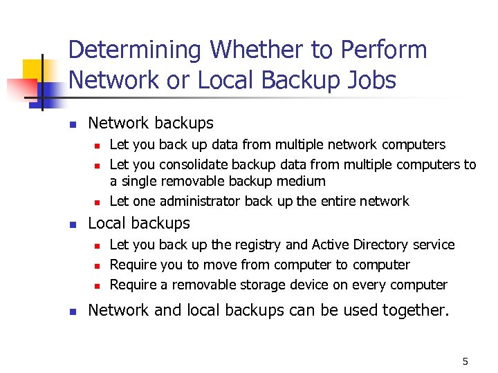 Determining Whether to Perform Network or Local Backup Jobs n Network backups n n