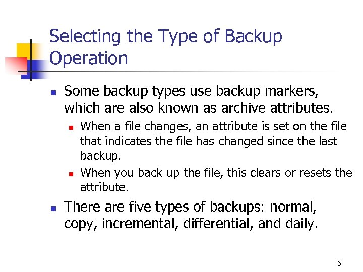 Selecting the Type of Backup Operation n Some backup types use backup markers, which