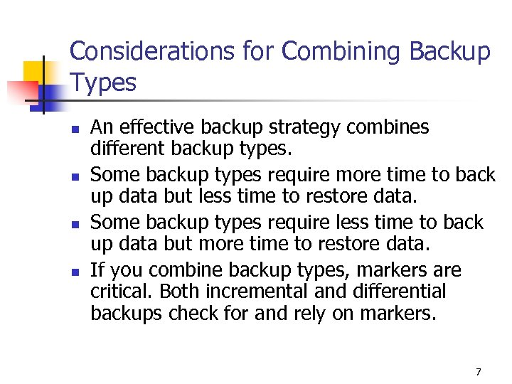 Considerations for Combining Backup Types n n An effective backup strategy combines different backup