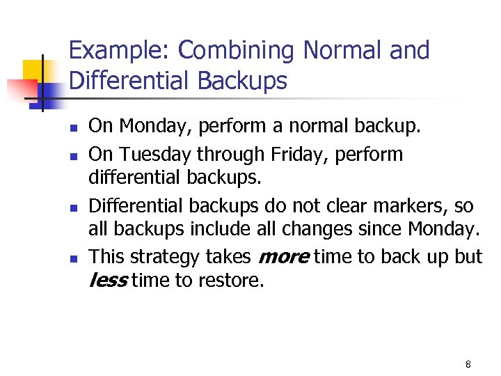 Example: Combining Normal and Differential Backups n n On Monday, perform a normal backup.