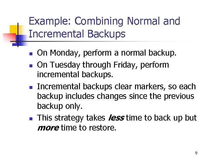 Example: Combining Normal and Incremental Backups n n On Monday, perform a normal backup.