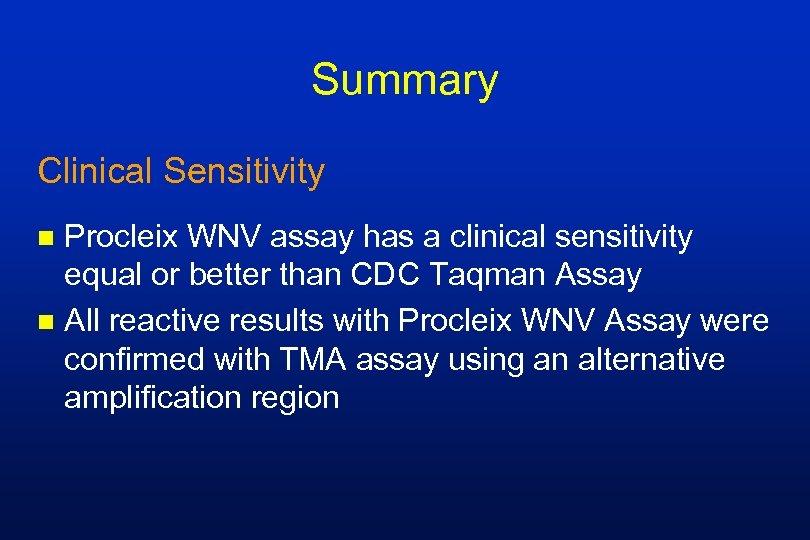 Summary Clinical Sensitivity Procleix WNV assay has a clinical sensitivity equal or better than