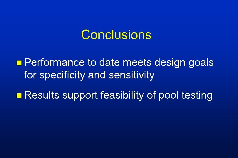 Conclusions n Performance to date meets design goals for specificity and sensitivity n Results