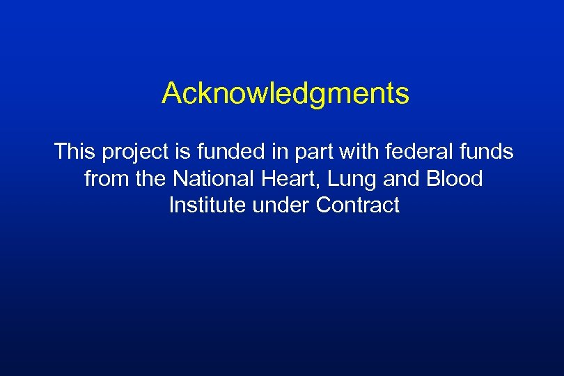 Acknowledgments This project is funded in part with federal funds from the National Heart,