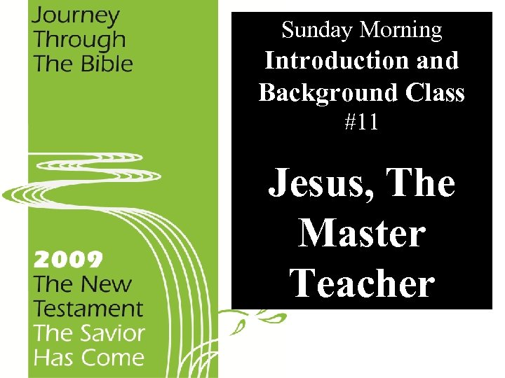 Sunday Morning Introduction and Background Class #11 Jesus, The Master Teacher
