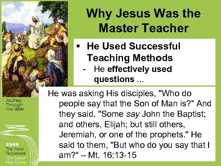 Why Jesus Was the Master Teacher § He Used Successful Teaching Methods He effectively