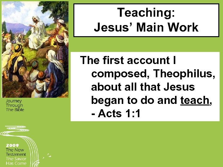 Teaching: Jesus' Main Work The first account I composed, Theophilus, about all that Jesus